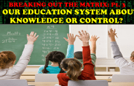 BREAKING OUT THE MATRIX (Pt. 3): IS OUR EDUCATION SYSTEM ABOUT KNOWLEDGE OR CONTROL?