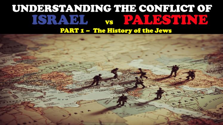 UNDERSTANDING THE CONFLICT BETWEEN ISRAEL & PALESTINE (PT.1)