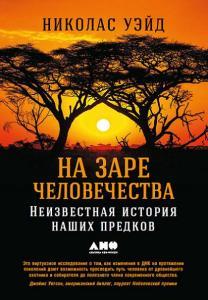 Николас Уэйд. На заре человечества: Неизвестная история наших предков?