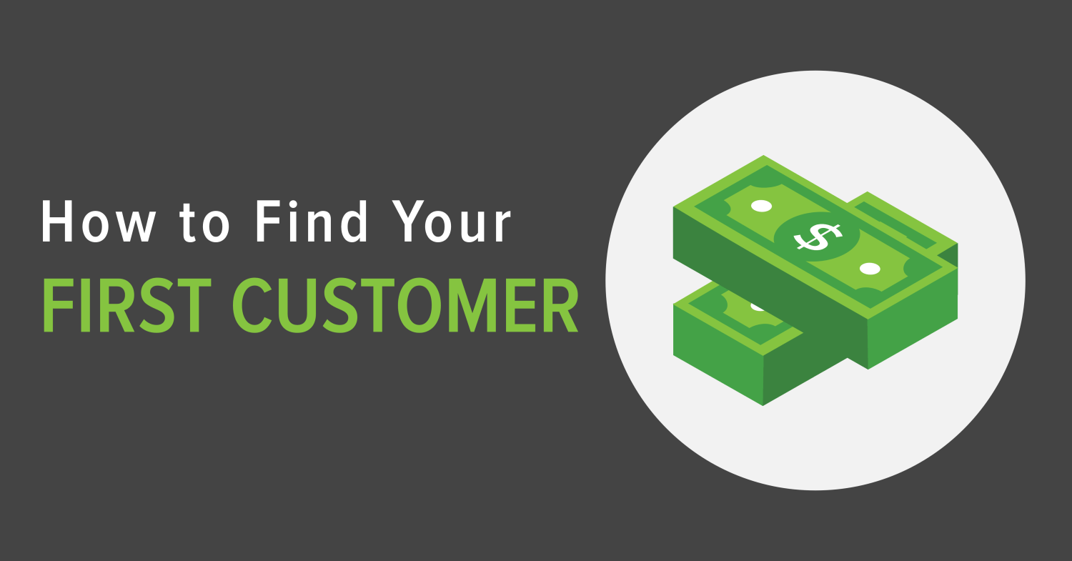 How to Find Your First Customer