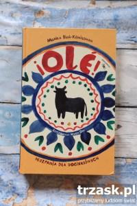 """""""¡Olé!"""" - czyli ciekawa książka o Hiszpanii"""