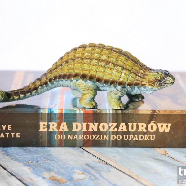 Era dinozaurów. Od narodzin do upadku Steve Brusatte