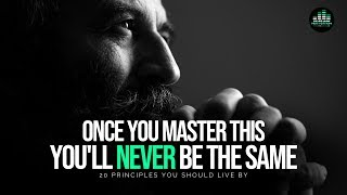 20 Principles You Should Live By To Get Everything You Want In Life! – MASTER THIS!