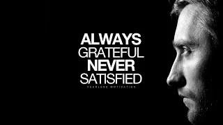 ALWAYS Grateful NEVER Satisfied – Motivational Video