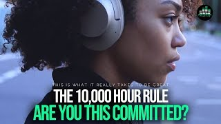 The 10,000 Hour Rule – To Become Truly Great In Any Area You Must Do This!