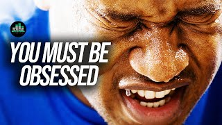 YOU MUST BE OBSESSED (Motivational Speech)
