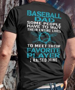 Baseball Dad Shirt People Wait Their Entire Life I Raised Mine