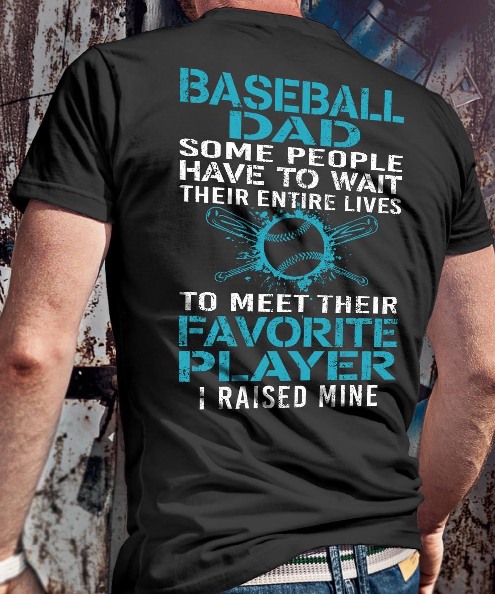Baseball Dad Shirt People Wait Their Entire Life I Raised Mine