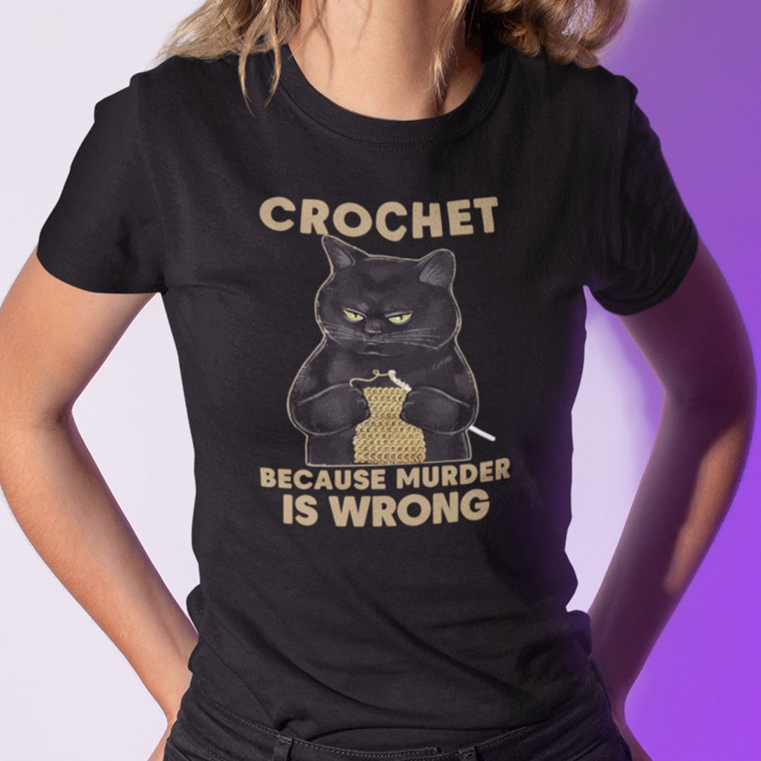 Crochet Because Murder Is Wrong Crochet Black Cat Shirts