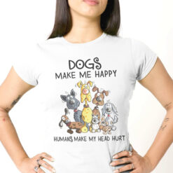 Dogs Make Me Happy Shirt Humans Make My Head Hurt Promotion Video