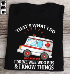 EMS Paramedic Shirt I Drive Wee Woo Bus And I Know Things