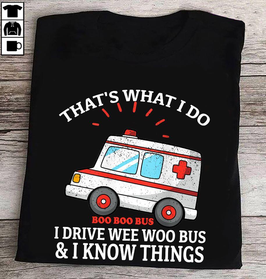 EMS Paramedic Shirt I Drive Wee Woo Bus And I Know Things