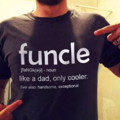Funcle Shirt Funny Uncle Like A Dad Only Cooler