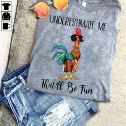 Funny Chicken Shirt Underestimate Me That'll Be Fun