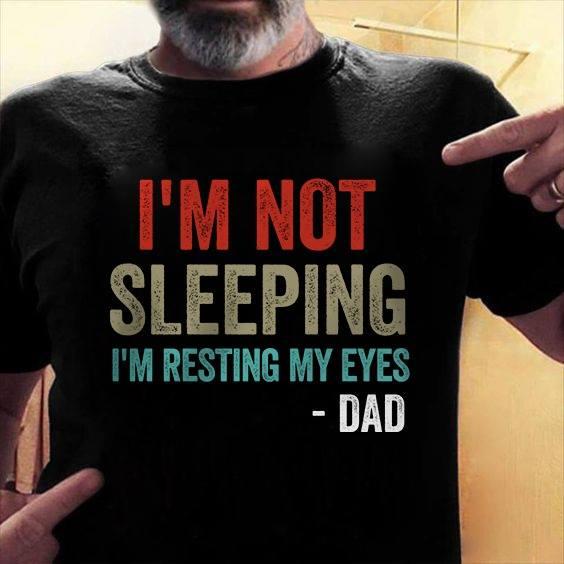 Funny Dad Shirt I'm Not Sleeping I'm Just Resting My Eyes