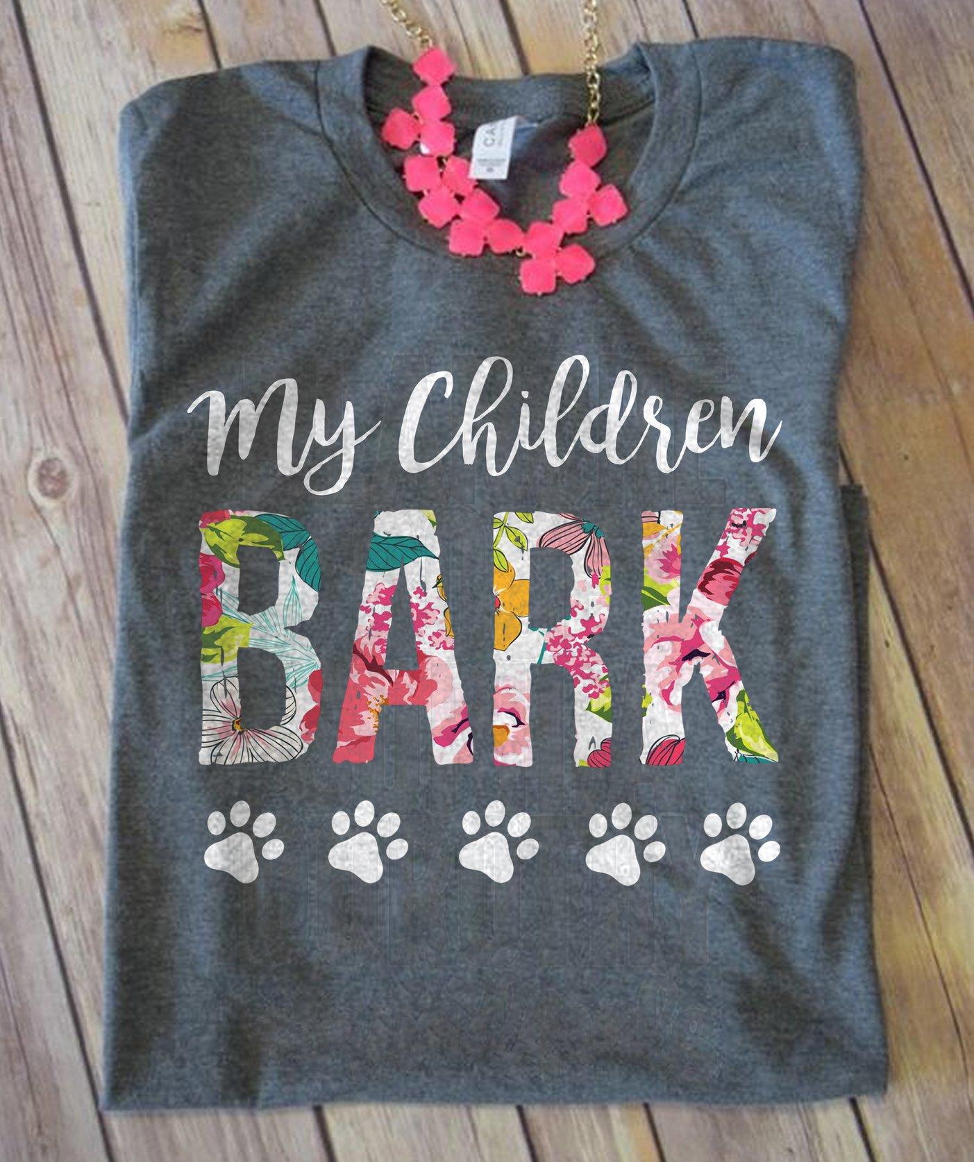 Funny Dog Shirt My Children Bark Floral Pattern