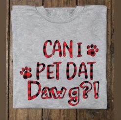 Funny Dog Shirt Plaid Paw Can I Pet Dat Dawg Shirt