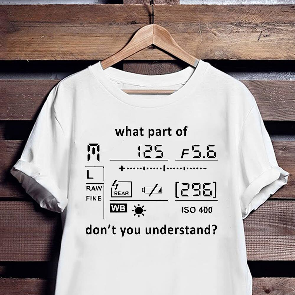 Funny Photographer Shirt What Part Of Don't You Understand