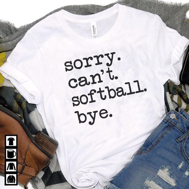 Funny Softball Player Shirt Sorry Can't Softball Bye