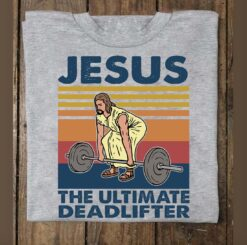 Jesus Workout Shirt Jesus Is The Ultimate Dead Lifter