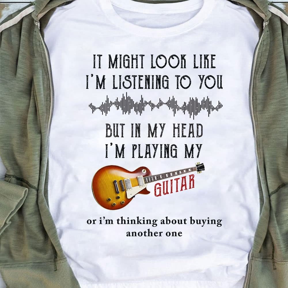 Funny Guitar Shirt I Might Look Like I'm Listening To You