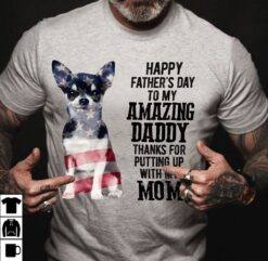 Chihuahua Shirt Happy Father's Day My Amazing Daddy