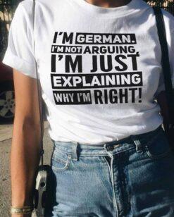 Funny I'm German Shirt I'm Just Explaining Why I'm Right