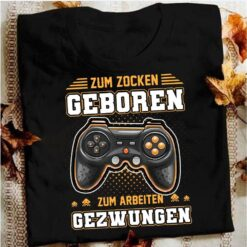 Gamer German Shirt Zum Zocken Geboren Zum Arbeiten Gezwungen