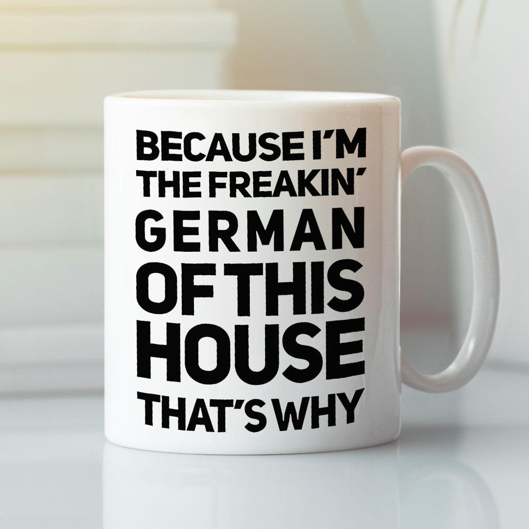 German Mug Because I'm The Freakin German Of This House