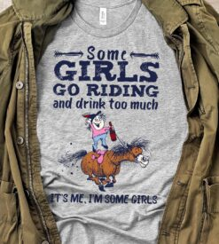 Lady Horse Riding Shirt Go Riding And Drink Too Much It's Me