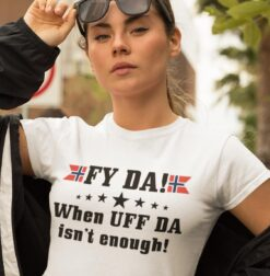 Norway Shirt FY DA When UFF Da Isn't Enough Norway Flag
