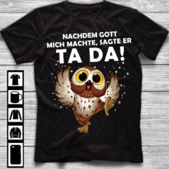 Owl Shirt Dancing Owl Nachdem Gott Mich Machete Sagte Er Tada