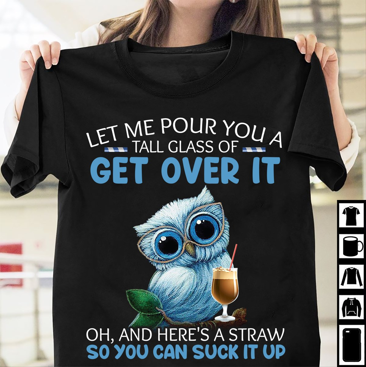 Owl Shirt Let Me Pour You A Tall Glass Of Get Over It