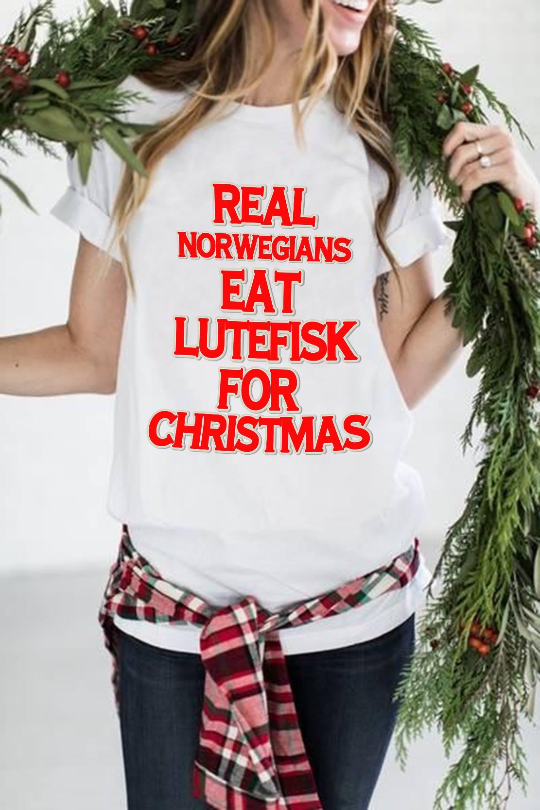 Real Norwegian Shirt Eat Lutefisk For Christmas