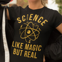 Science Shirt Science Like Magic But Real Atoms