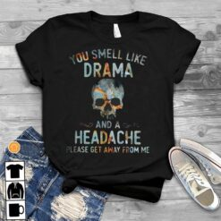 Skull Shirt You Smell Like Drama And A Headache