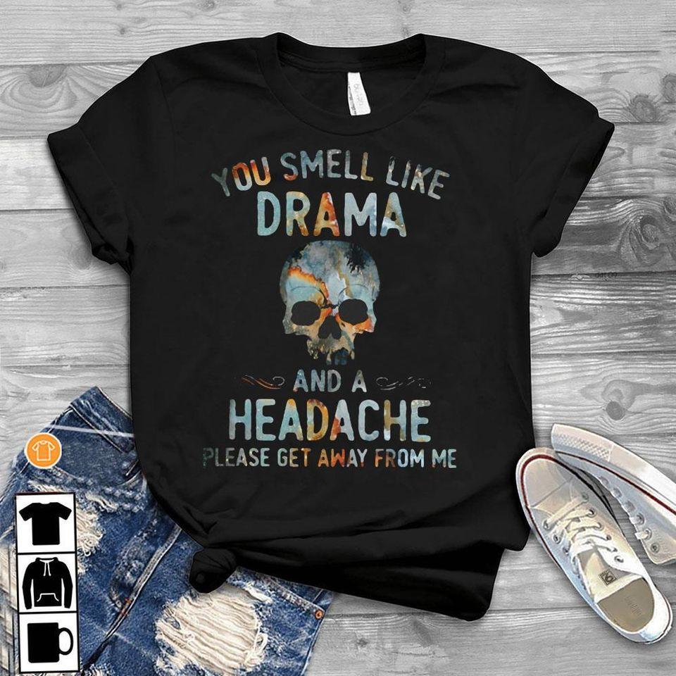 Skull Shirt You Smell Like Drama And A Headache