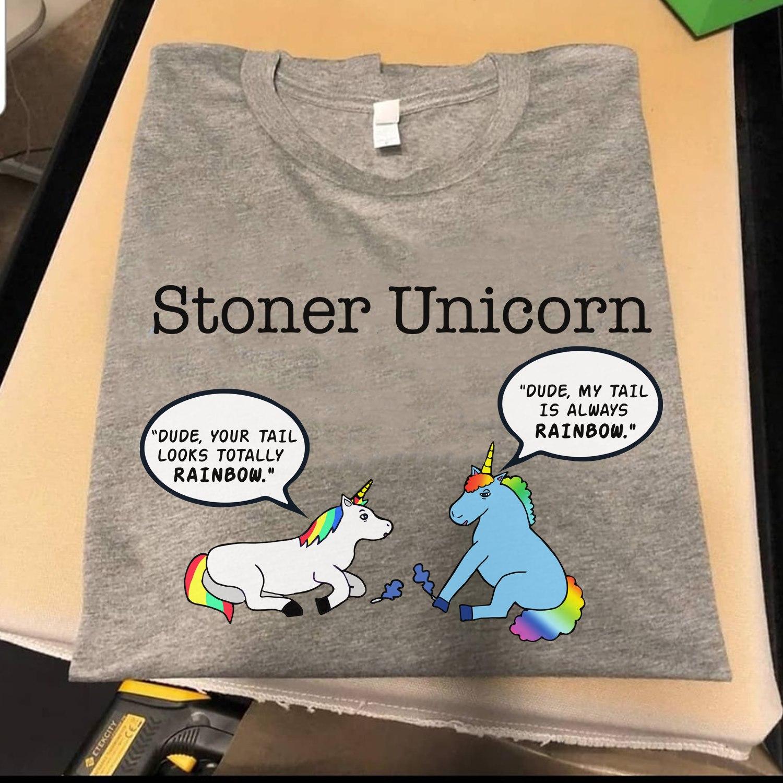Stoner Unicorn Shirt Dude My Tail Is Always Rainbow LGBT Cannabis