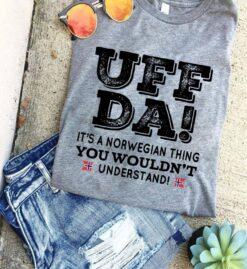 Uff Da Norway Shirt Norwegian Thing You Wouldn't Understand