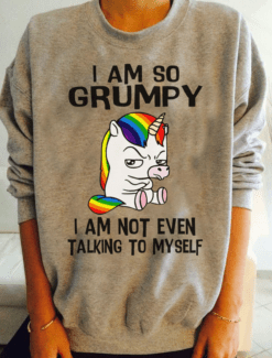 Unicorn Shirt I Am So Grumpy Not Even Talking To Myself