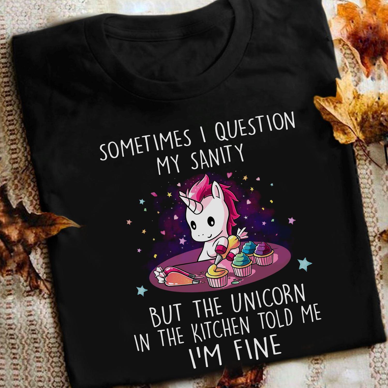 Unicorn Shirt Question My Sanity Unicorn Told Me I'm Fine