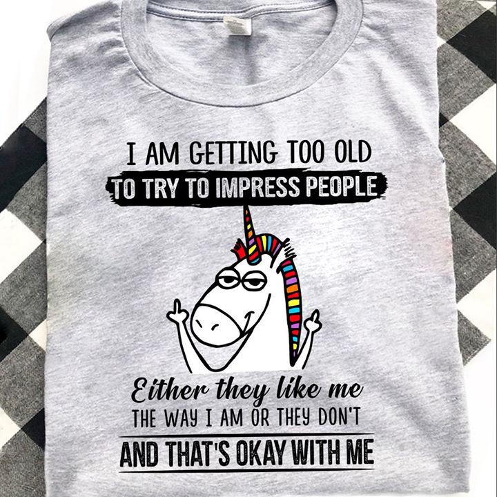 Unicorn Shirt Too Old To Impress People That's OK