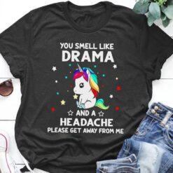 Unicorn Shirt You Smell Like Drama Headache Get Away From Me