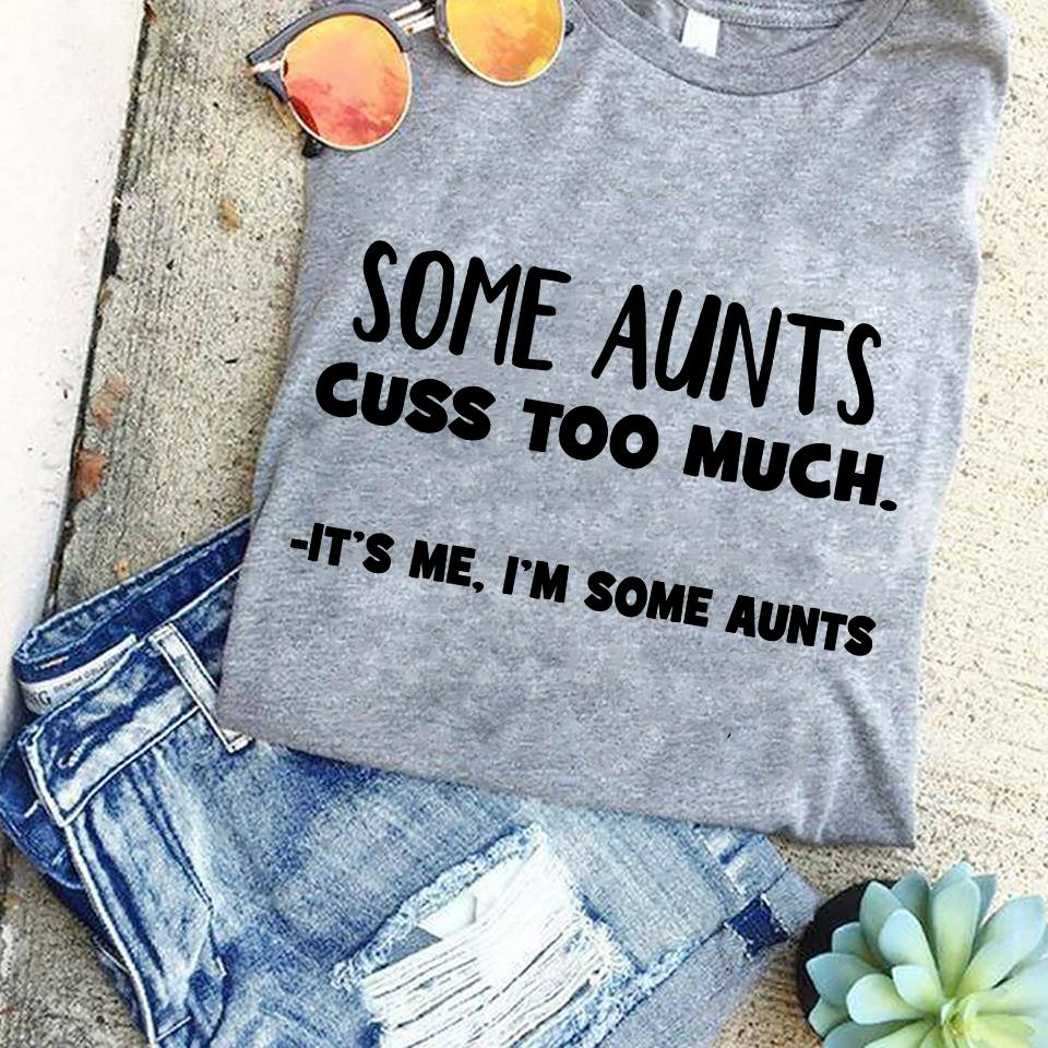 Aunt Shirt Some Aunt Cuss Too Much It's Me