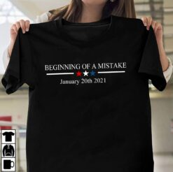 Biden Inauguration Shirt Beginning Of A Mistake January 2021