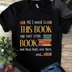 Book Shirt All I Need Is This Book And That Other Book