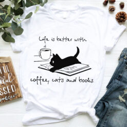 Book Shirt Life Is Better With Coffee Cats Books