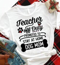 Dog Mom Teacher Shirt Teacher Off Duty Stay At Home