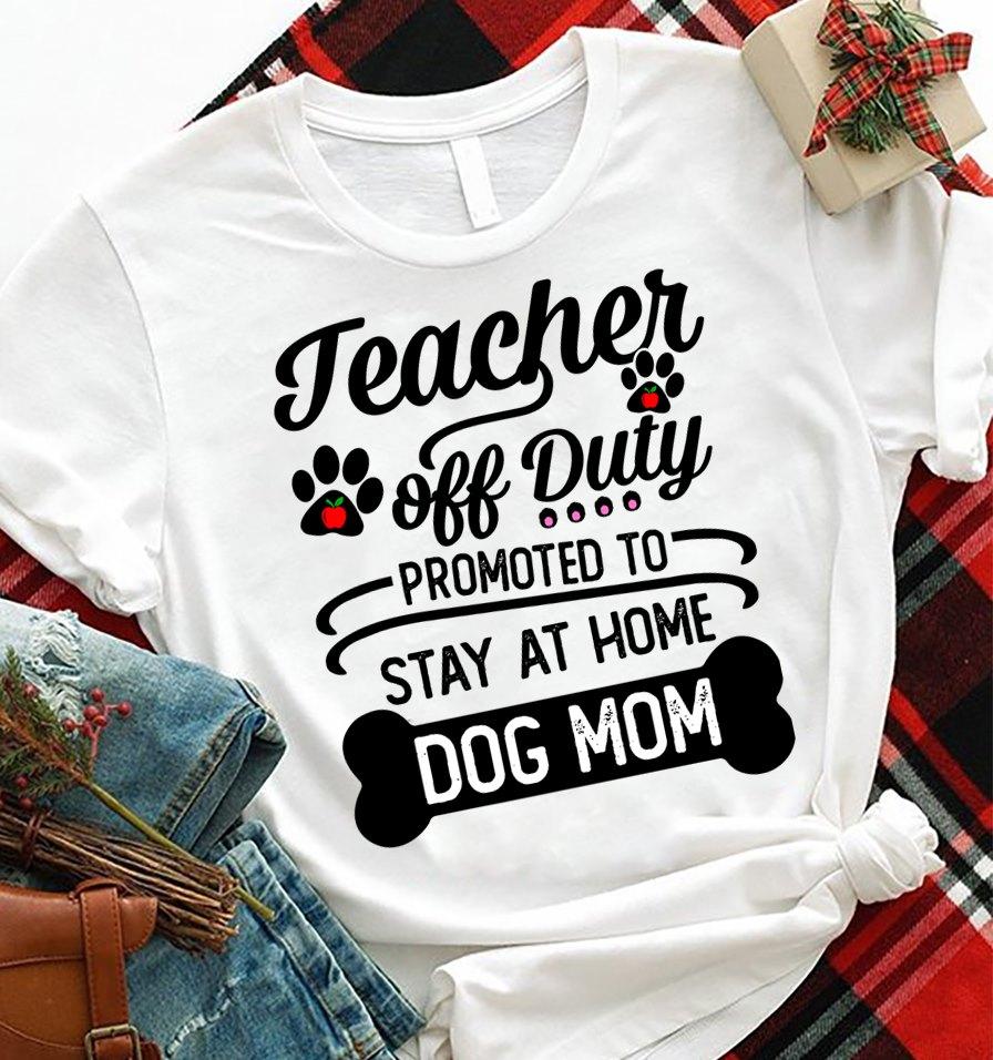 Dog Mom Teacher Shirt Teacher Off Duty Stay At Home
