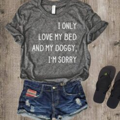 Dog Shirt I Only Love Bed And My Doggy